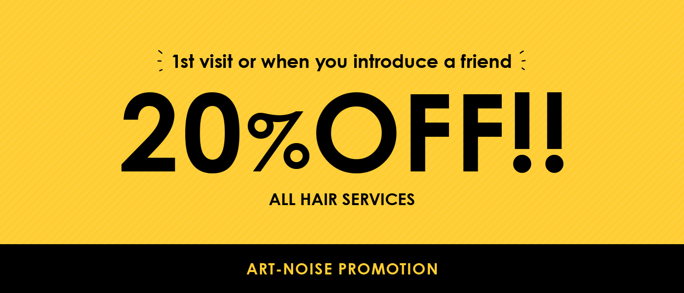 1st visit or when you introduce a friend 20% OFF ALL HAIR SERVICES